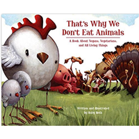 That's Why We Don't Eat Animals Book Vegan Vegetarian All Living Things Character Principle Kids Ruby Roth Colorful Artwork Lively Text Early Reader Pig Turkey Quail Dolphin Cow Turtle Natural Factory Farm Meat Environment Resource Parent Children