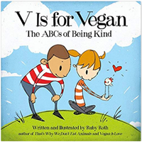 V Vegan ABC Being Kind Basic Animal Rights Diet 3 7 Year Old Ruby Roth Lifestyle Parent Teacher Activist Humor Controversial Challenging Subject Insight Diet Rhyme Illustration Charming Easy Understand Food Groups Protection Environment Laughter Learning Confidence School Ethics